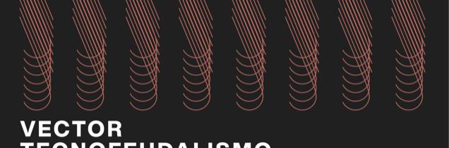Evento: Economía y Tecnología I: Tecnofeudalismo